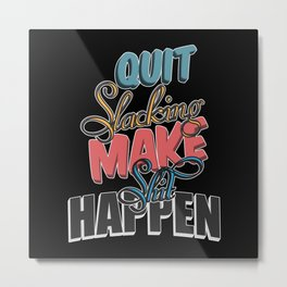Quit Slacking, make sh*t happen Metal Print