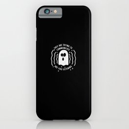 They Are Trying To Communicate Are You Listening iPhone Case