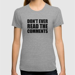 Don't Ever Read The Comments T-shirt