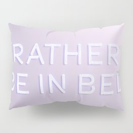Rather Be in Bed Pillow Sham