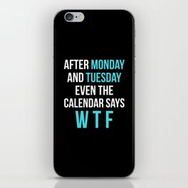 After Monday and Tuesday Even The Calendar Says WTF (Black) iPhone Skin