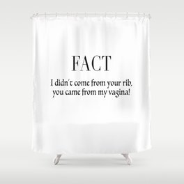 I didn't come from your rib, You came from my vagina Shower Curtain