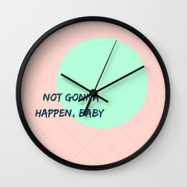 Not gonna happen Wall Clock