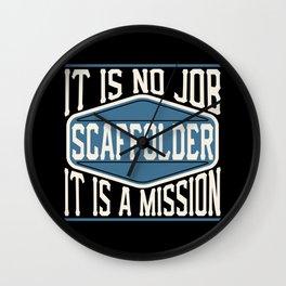 Scaffolder  - It Is No Job, It Is A Mission Wall Clock