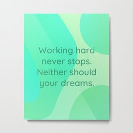 working hard never stops - quote - green Metal Print