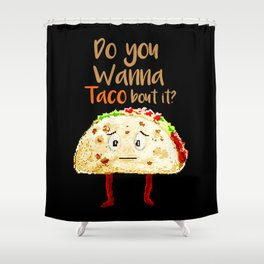 do you wanna taco bout it food puns Shower Curtain