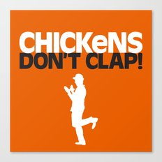 Chickens Don't Clap Canvas Print