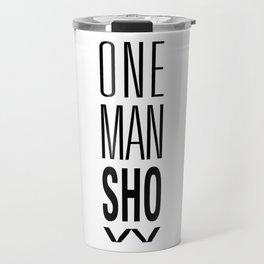 ONE MAN Show Travel Mug