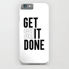 Get Shit Done, Wall Art iPhone Case