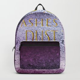 Ashes To Ashes, Dust To Dust Backpack