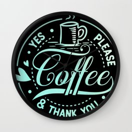 Coffee Yes Please And Thank You Caffeine Lovers Wall Clock