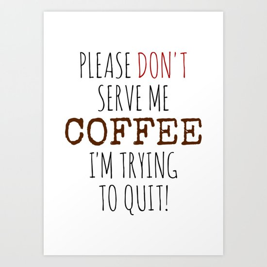 Quitting Coffee Art Print