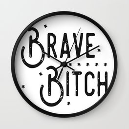 Brave B*tch - Say it like you really mean it.... Wall Clock