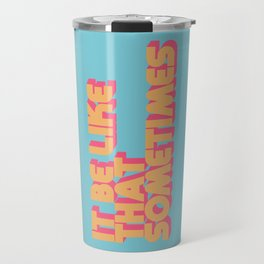 """It be like that sometimes"" Retro Blue Travel Mug"