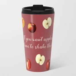 If you want apples you have to shake the trees Travel Mug