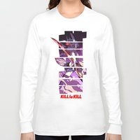 kill la kill Long Sleeve T-shirts featuring Kill by feimyconcepts05