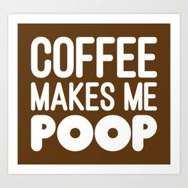 COFFEE MAKES ME POOP Art Print