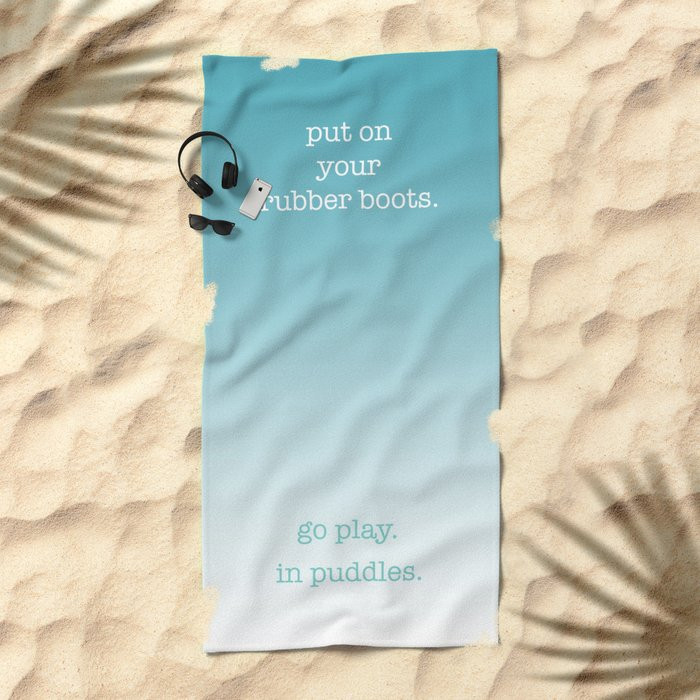 put on your rubber boots Beach Towel