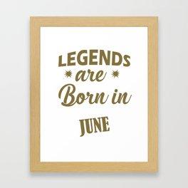 Funny June Birthday Design Legends Born in June Framed Art Print