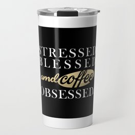 Stressed Blessed & Coffee Obsessed Travel Mug