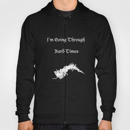 """Funny Quote Art """"I'm Going Through Bard Times"""" Shakespeare Hoody"""