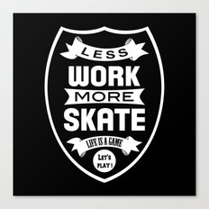 Less work more skate Canvas Print