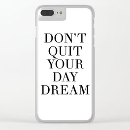 DONT QUIT YOUR DAY DREAM motivational quote Clear iPhone Case