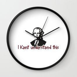 I Kant Understand This Gift Wall Clock