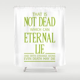 WITH STRANGE AEONS EVEN DEATH MAY DIE Shower Curtain