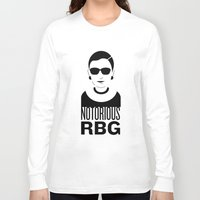notorious Long Sleeve T-shirts featuring Notorious RBG by KatieKatherine