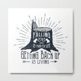 Falling Down Is Part Of Life, Getting Back Up Is Living Metal Print
