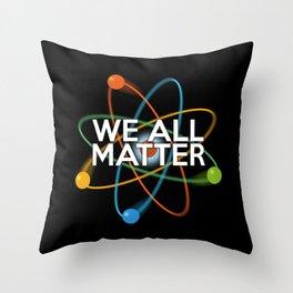 WE ALL MATTER Throw Pillow
