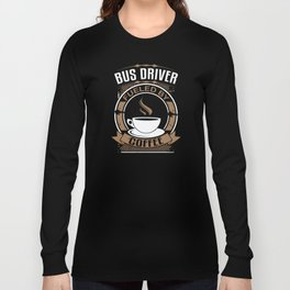 Bus Driver Fueled By Coffee Long Sleeve T-shirt