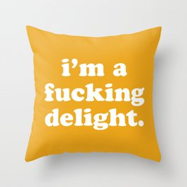 I'm A Fucking Delight Funny Quote Throw Pillow