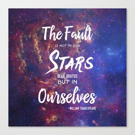 The Fault is not in our Stars, Dear Brutus Canvas Print
