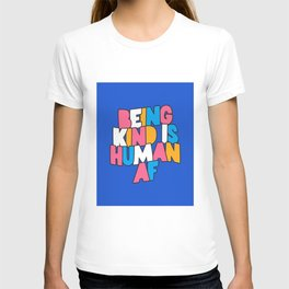 Being Kind is Human AF T-shirt