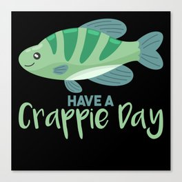Have A Crappie Day Canvas Print