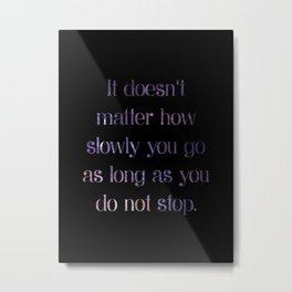 As long as you do not stop Metal Print