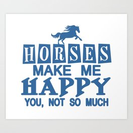 Horses Make Me Happy Art Print