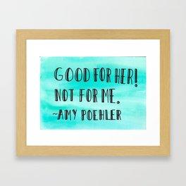 Good for Her! Not for Me Framed Art Print