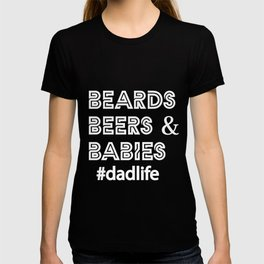 Beards Beers and Babies #dadlife T-shirt