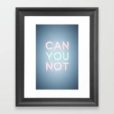 Can You Not Framed Art Print
