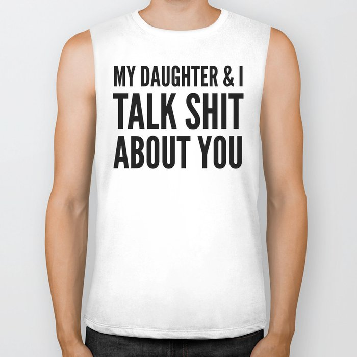 My Daughter & I Talk Shit About You Biker Tank