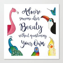 Admire Someone's Else's Beauty Without Questioning Your Own Canvas Print