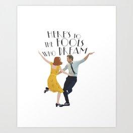 fools who dream Art Print