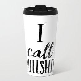 I call bullshit Travel Mug
