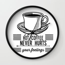Hot Coffee Never Hurts Your Feelings Wall Clock