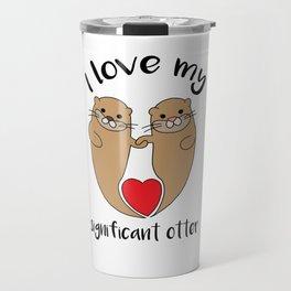 Significant otter Love Relationship romantic gift Travel Mug