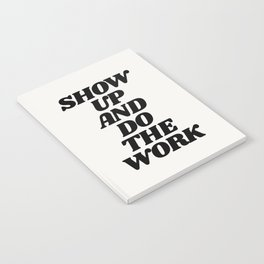 Show Up and Do the Work motivational typography in black and white home wall decor Notebook