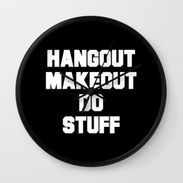 Hangout. Makeout. Do Stuff. Wall Clock